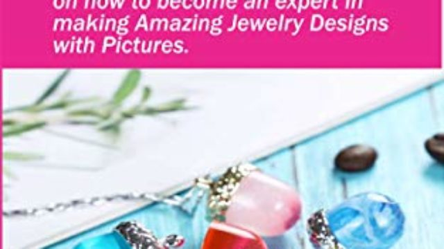 RESIN JEWELLERY MADE EASY: The Complete Beginners Guide on how to become an expert in making Amazing Jewelry designs with Pictures.